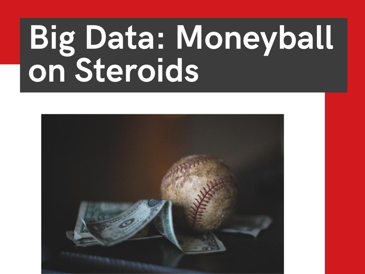 "Big Data: ""Moneyball"" on Steroids"