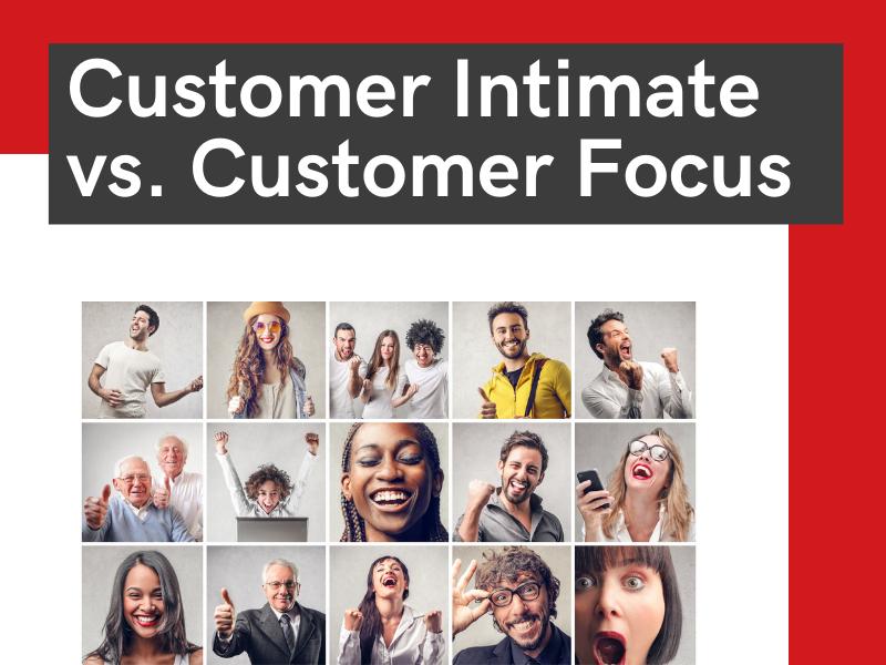 customer intimate vs. customer focus